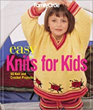 Family Circle Easy Knits for Kids: 50 Knit and Crochet Projects