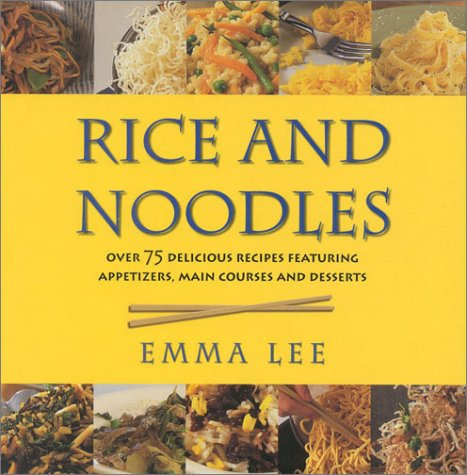 Rice and Noodles: Over 75 Delicious Recipes Featuring Appetizers, Main Courses and Desserts: 100 Delicious Step-by-step Recipes