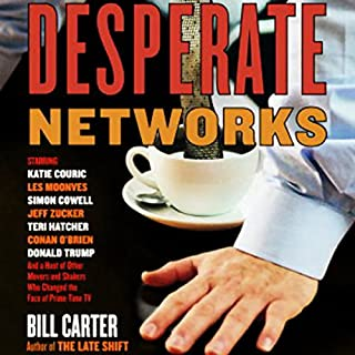 Desperate Networks                   By:                                                                                                                                 Bill Carter                               Narrated by:                                                                                                                                 Dean Olsher                      Length: 5 hrs and 20 mins     76 ratings     Overall 4.0