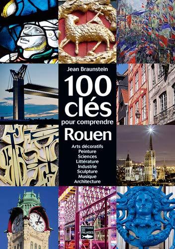 100 CLES POUR COMPRENDRE ROUEN