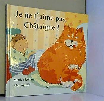 Paperback Je ne t'aime pas, Châtaigne ! [French] Book