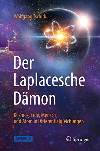 Der Laplacesche Dämon: Kosmos, Erde, Mensch und Atom in Differentialgleichungen