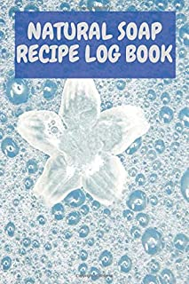 Natural soap recipe log book: Organic soap journal notebook|Natural soapmaking book|skin milk|hot process soap making book...
