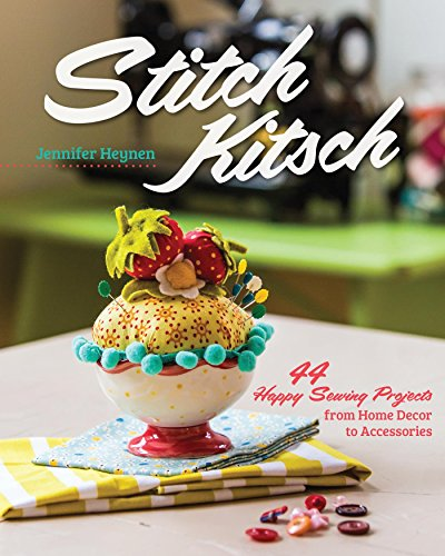 Stitch Kitsch: 44 Happy Sewing Projects from Home Décor to Accessories (English Edition)