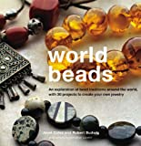 world beads - World Beads: An Exploration of Bead Traditions Around the World, with 30 Projects to Create your own