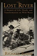 The Lost River: A Memoir of Life, Death, and Transformation on Wild Water