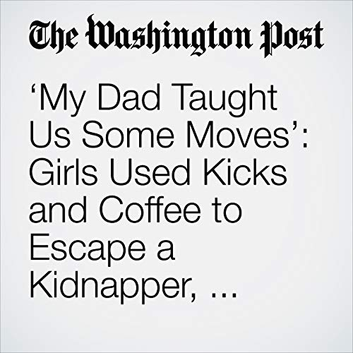 'My Dad Taught Us Some Moves': Girls Used Kicks and Coffee to Escape a Kidnapper, Police Say copertina