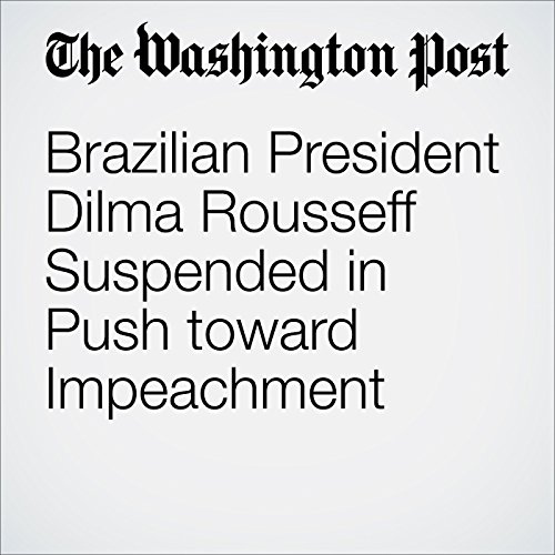 Brazilian President Dilma Rousseff Suspended in Push toward Impeachment cover art