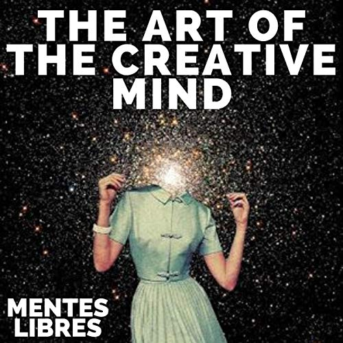 The Art of the Creative Mind: Keys to Activate Creative Thinking and Get Better Skills! cover art