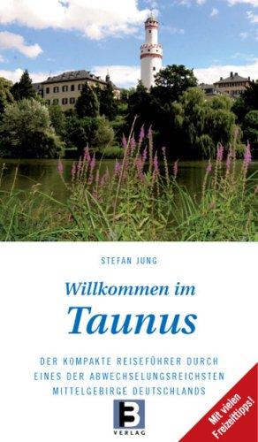 Image of Willkommen im Taunus: Der kompakte Reiseführer durch eines der abwechslungsreichsten Mittelgebirge Deutschlands