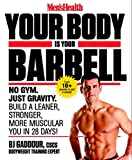Men s Health Your Body is Your Barbell: No Gym. Just Gravity. Build a Leaner, Stronger, More Muscular You in 28 Days!