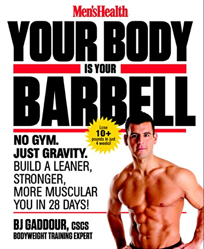 Compare Textbook Prices for Men's Health Your Body is Your Barbell: No Gym. Just Gravity. Build a Leaner, Stronger, More Muscular You in 28 Days 1 Edition ISBN 9781623363833 by Gaddour, Bj,Editors of Men's Health Magazi