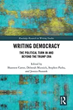 Writing Democracy: The Political Turn in and Beyond the Trump Era (Routledge Research in Writing Studies)