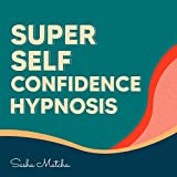 Super Self Confidence Hypnosis: Boost Your Self Confidence with Hypnosis, Meditation and Subliminal Affirmations (English Edition)