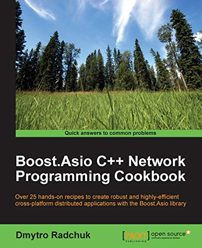 Boost.Asio C++ Network Programming Cookbook: Over 25 hands-on recipes to create robust and highly-effi cient cross-platform distributed applications with the Boost.Asio library (English Edition)