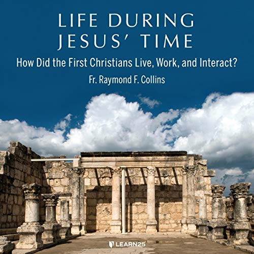 Life During Jesus' Time: How Did the First Christians Live, Work, and Interact? copertina
