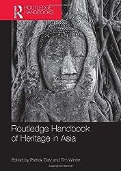outledge Handbook of Heritage in Asia sous la direction de Patrick Daly et de Tim Winter