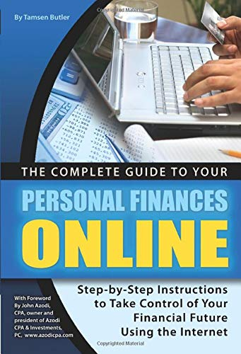 The Complete Guide to Your Personal Finances Online  Step-by-Step Instructions to Take Control of Your Financial Future Using the Internet