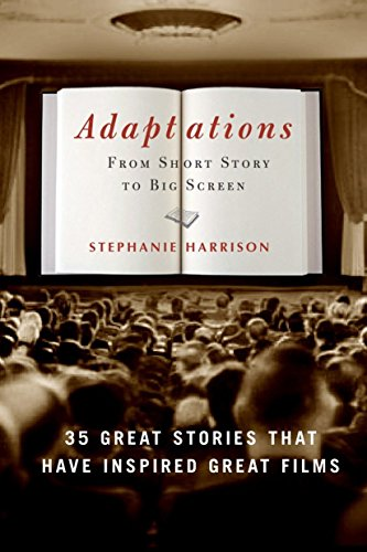 Adaptations: From Short Story To Big Screen, 35 Great Stories That Have Inspired Great Films