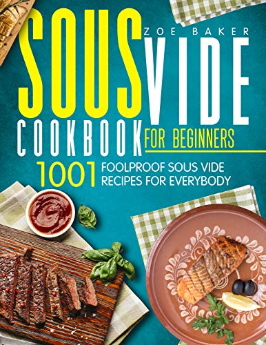 Sous Vide Cookbook For Beginners: 1001 Foolproof Sous Vide Recipes For Everybody