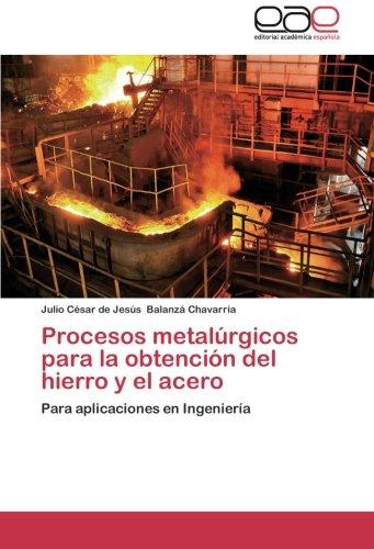 Procesos metalúrgicos para la obtención del hierro y el acero: Para aplicaciones en Ingeniería