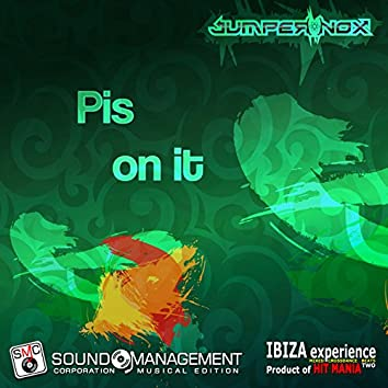 Pis on It (Ibiza Experience Mixed Crossdance Beats Two, Product of Hit Mania)