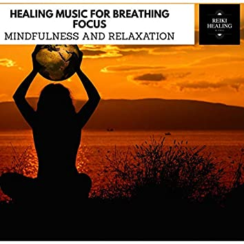 Healing Music For Breathing Focus - Mindfulness And Relaxation