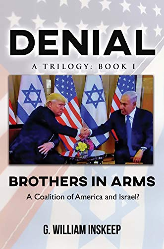 Brothers in Arms: A Coalition of America and Israel? (Denial: A Trilogy Book 1) by [G. William Inskeep]