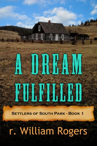 A Dream Fulfilled - Settlers of South Park - Book 1 by [r. William Rogers]