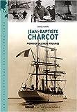 Jean-Baptiste Charcot - Pionnier des mers polaires