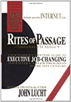 Rites of Passage at $100,000 to $1 Million +: Your Insider's Lifetime Guide to Executive Job-Changing and Faster Career Progress in 21st Century
