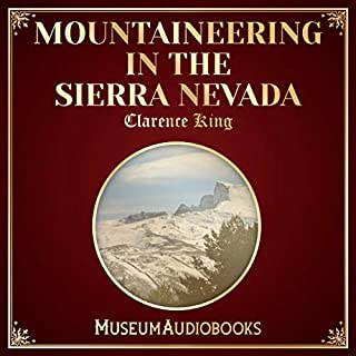 Mountaineering in the Sierra Nevada                   By:                                                                                                                                 Clarence King                               Narrated by:                                                                                                                                 Rafael Neve                      Length: 8 hrs and 31 mins     Not rated yet     Overall 0.0