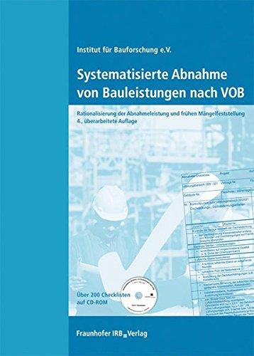 Systematisierte Abnahme von Bauleistungen nach VOB.: Mit CD-ROM (über 200 Checklisten). Rationalisierung der Abnahmeleistung und frühen Mängelfeststellung.