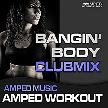Bangin Body Club Mix 2015 (Amped Workout @ 135-145bpm)