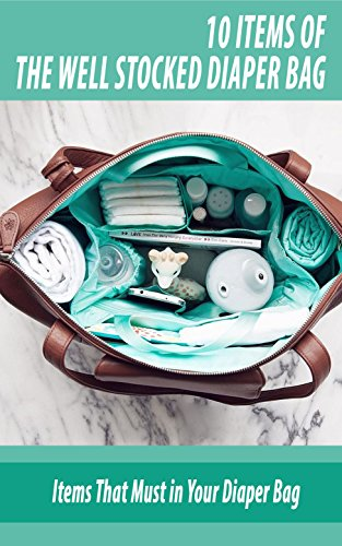 10 Items of the Well Stocked Diaper Bag: Items That Must in Your Diaper Bag (English Edition)