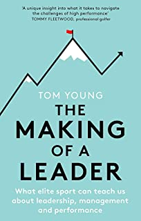 The Making of a Leader: What Elite Sport Can Teach Us About Leadership, Management and Performance