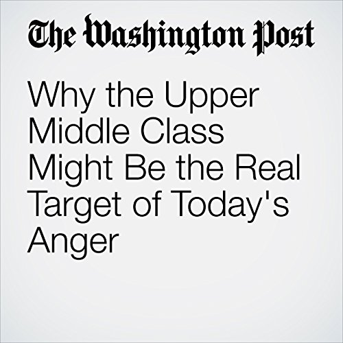 Why the Upper Middle Class Might Be the Real Target of Today's Anger  audiobook cover art