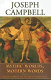 Mythic Worlds, Modern Words: Joseph Campbell on the Art of James Joyce (The Collected Works of Joseph Campbell)