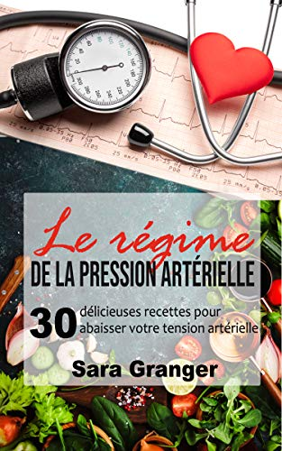 Couverture du livre Le régime de la pression artérielle: 30 délicieuses recettes pour abaisser votre tension artérielle
