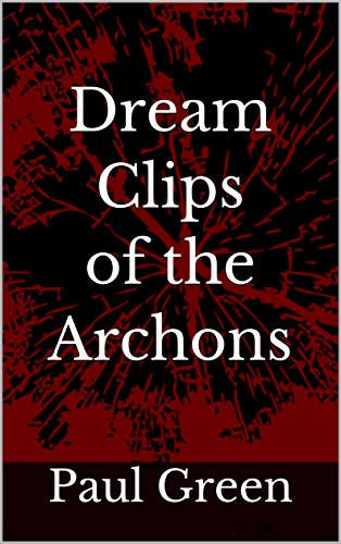 Dream Clips of the Archons (English Edition)