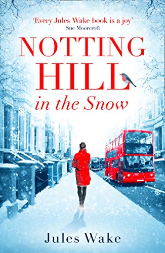 Notting Hill in the Snow: A heartwarming and uplifting Christmas romance by [Jules Wake]