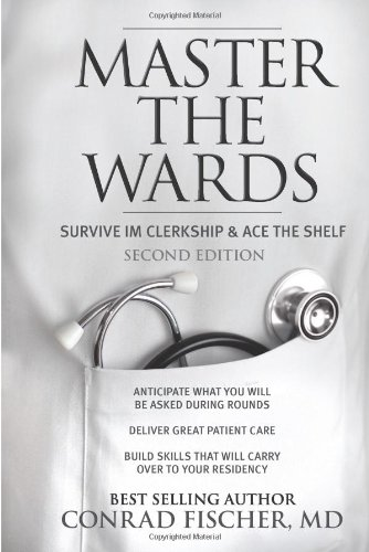 Master the Wards: Survive IM Clerkship and Ace the Shelf (Master the Boards)