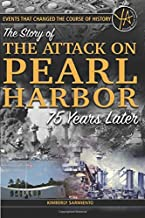 Events that Changed the Course of History The Story of the Attack on Pearl Harbor 75 Years Later