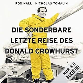 Die sonderbare letzte Reise des Donald Crowhurst                   Autor:                                                                                                                                 Ron Hall,                                                                                        Nicholas Tomalin                               Sprecher:                                                                                                                                 Charles Rettinghaus                      Spieldauer: 11 Std. und 54 Min.     46 Bewertungen     Gesamt 3,5