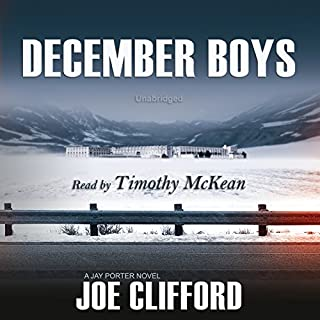 December Boys     A Jay Porter Novel              By:                                                                                                                                 Joe Clifford                               Narrated by:                                                                                                                                 Timothy McKean                      Length: 7 hrs and 50 mins     27 ratings     Overall 4.1
