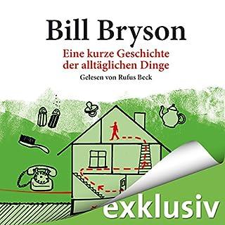 Eine kurze Geschichte der alltäglichen Dinge                   Autor:                                                                                                                                 Bill Bryson                               Sprecher:                                                                                                                                 Rufus Beck                      Spieldauer: 19 Std. und 53 Min.     1.913 Bewertungen     Gesamt 4,3