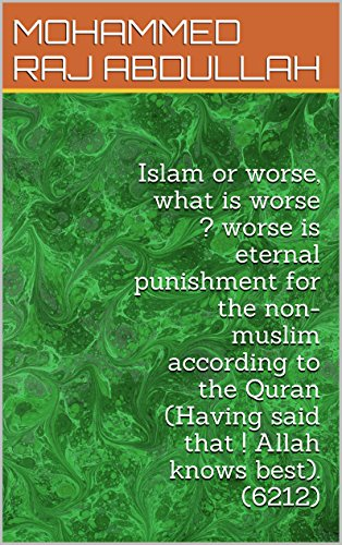 Islam or worse, what is worse ? worse is eternal punishment for the non-muslim according to the Quran (Having said that ! Allah knows best). (6212) (English Edition)