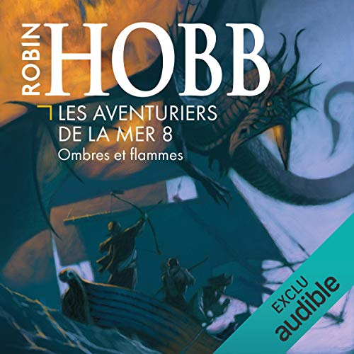 Ombres et flammes     Les aventuriers de la mer 8              By:                                                                                                                                 Robin Hobb                               Narrated by:                                                                                                                                 Vincent de Boüard                      Length: 12 hrs and 21 mins     Not rated yet     Overall 0.0