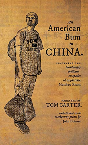 An American Bum in China: Featuring the bumblingly brilliant escapades of expatriate Matthew Evans