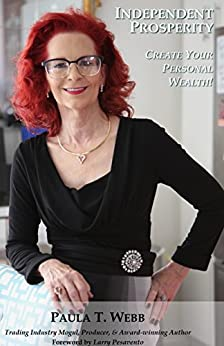 Independent Prosperity: Simple Secrets to Creating Your Personal Wealth! by [Paula T Webb PhD]